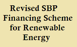 The State Bank of Pakistan has notified Revised SBP Financing Scheme for Renewable Energy
